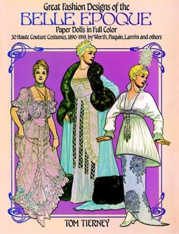 Great Fashion Designs of the Belle Epoque: Paper Dolls in Full Color (0486244253) by Tom Tierney
