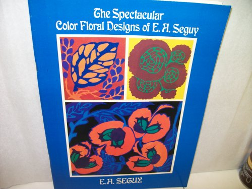 9780486244884: The Spectacular Color Floral Designs of E.A. Seguy