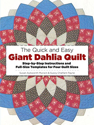 9780486245010: The Quick and Easy Giant Dahlia Quilt on the Sewing Machine: Step-By-Step Instructions and Full-Size Templates for Four Quilt Sizes