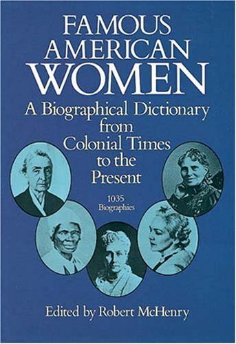 FAMOUS AMERICAN WOMAN; A BIOGRAPHICAL DICTIONARY FROM COLONIAL TIMES TO THE PRESENT
