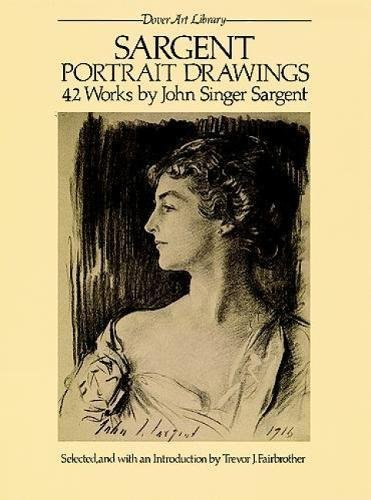 Sargent Portrait Drawings: 42 Works by John Singer Sargent (Dover Art Library) (9780486245249) by John Singer Sargent; Trevor Fairbrother