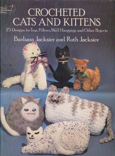 Crocheted Cats and Kittens: 23 Designs for Toys, Pillows, Wall Hangings and Other Projects: Barbara...
