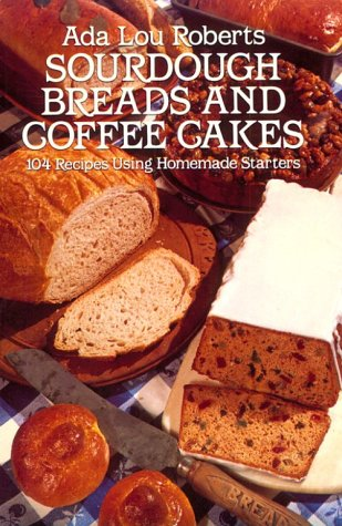 9780486245294: Sourdough Breads and Coffee Cakes: 104 Recipes Using Homemade Starters