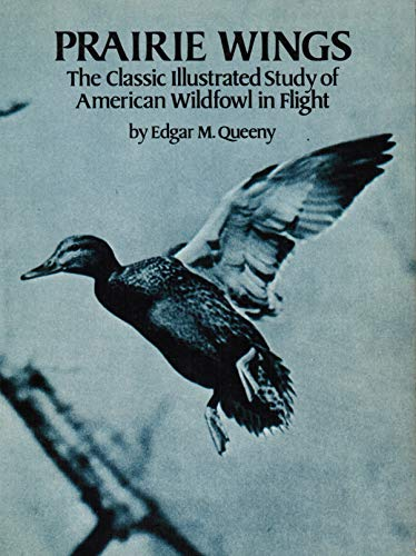 Prairie Wings: The Classic Illustrated Study of: Queeny, Edgar M.