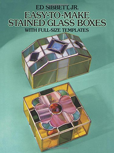 Easy-To-Make Stained Glass Boxes: With Full-Size Templates