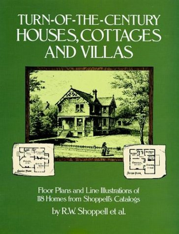Turn-of-the-Century Houses, Cottages and Villas: Floor Plans and Line Illustrations for 118 Homes from Shoppell's Catalogs (0486245675) by R. W. Shoppell; Francis A. Davis
