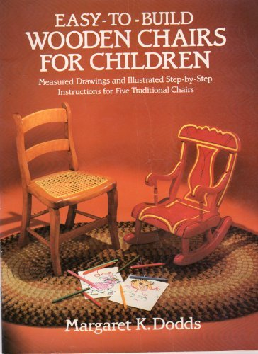 9780486245799: Easy-To-Build Wooden Chairs for Children: Measured Drawings and Illustrated Step-By-Step Instructions for Five Traditional Chairs (Woodworking Series)