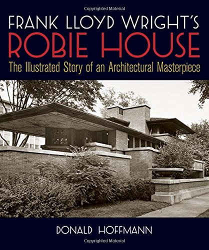 9780486245829: Frank Lloyd Wright's Robie House: The Illustrated Story of an Architectural Masterpiece
