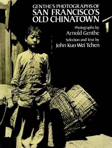 Genthe's Photographs of San Francisco's Old Chinatown: John Kuo Wei Tchen; ...