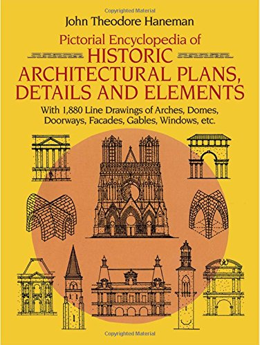 9780486246055: Pictorial Encyclopedia of Historic Architectural Plans, Details and Elements: With 1880 Line Drawings of Arches, Domes, Doorways, Facades, Gables, Windows, etc. (Dover Architecture)