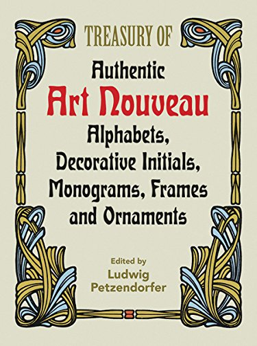 Treasury Of Authentic Art Nouveau Alphabets, Decorative: Petzendorfer, Ludwig (ed)