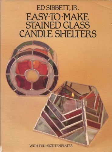 Easy to Make Stained Glass Candle Shelters (048624668X) by Ed Sibbett