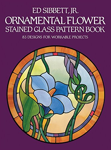 9780486247380: Ornamental Flower Stained Glass Pattern Book: 83 Designs for Workable Projects (Dover Stained Glass Instruction)