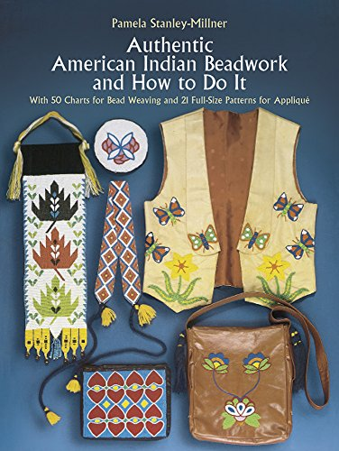 Authentic American Indian Beadwork And How To Do It: With 50 Charts For Bead Weaving And 21 Full Size Patterns For Applique