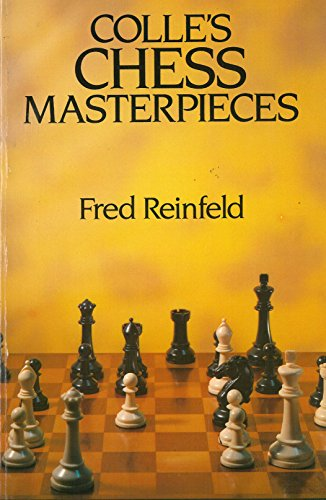 Colle's Chess Masterpieces (0486247570) by Fred Reinfeld