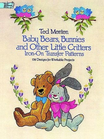 Baby Bears, Bunnies, and Other Little Critters Iron-on Transfer Patterns: 176 Designs for Workable ...