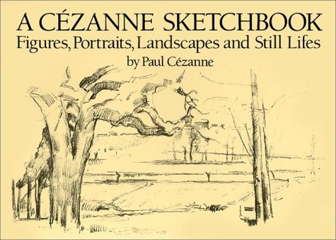 A CÃ zanne Sketchbook: Figures, Portraits, Landscapes: CÃ zanne, Paul