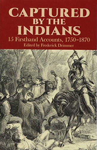 CAPTURED BY THE INDIANS; 15 FIRSTHAND ACCOUNTS,: Drimmer, Frederick, ed