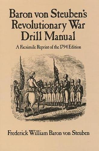 9780486249346: Baron Von Steuben's Revolutionary War Drill Manual: A Facsimile Reprint of the 1794 Edition (Dover Military History, Weapons, Armor)