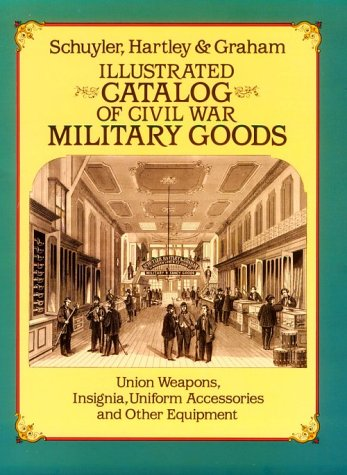 Illustrated Catalog of Civil War Military Goods: Hartley Schuyler and