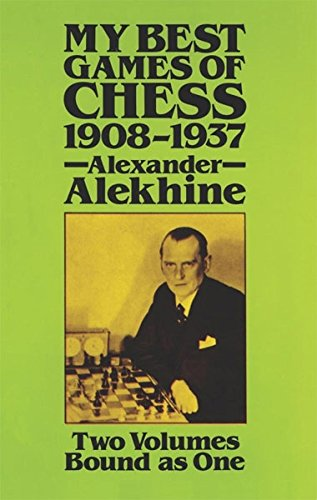 My Best Games of Chess, 1908 -: Alexander Alekhine