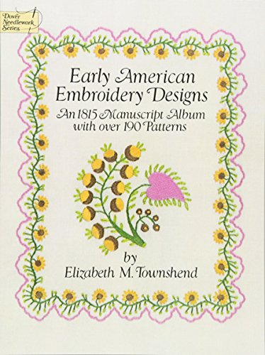 Early American Embroidery Designs: An 1815 Manuscript: Townshend, Elizabeth M.