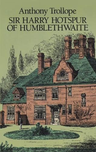 Sir Harry Hotspur of Humblethwaite: Trollope, Anthony