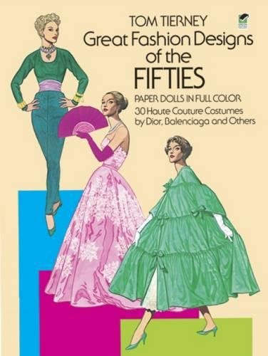 Great Fashion Designs of the Fifties Paper Dolls: 30 Haute Couture Costumes by Dior, Balenciaga and...