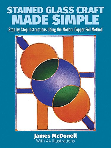 9780486249636: Stained Glass Craft Made Simple: Step-by-step Instructions Using the Modern Copper Foil Method (Dover Craft Books) (Dover Stained Glass Instruction)
