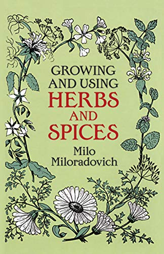 Growing and Using Herbs and Spices.: Kräuter- + Naturheilkunde - Miloradovich, M.