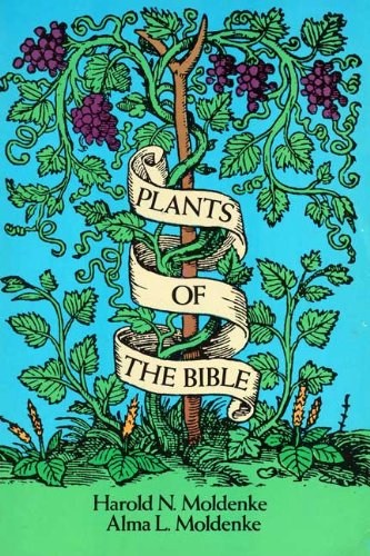 Plants of the Bible: Moldenke, Harold N.;Moldenke, Alma L.