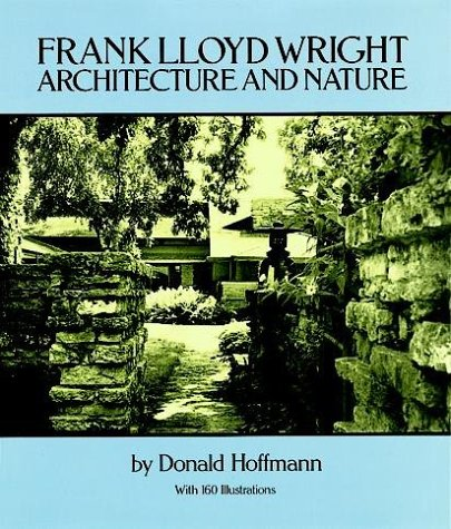 9780486250984: Frank Lloyd Wright: Architecture and Nature, with 160 Illustrations (Dover Books on Architecture)