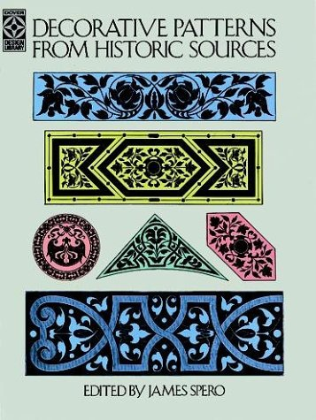 Decorative Patterns from Historic Sources (Dover Design: James Spero