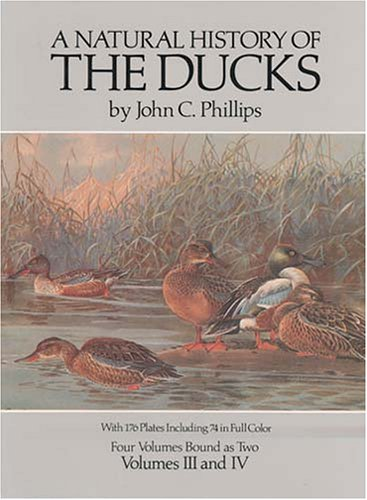 A Natural History of the Ducks, (Volumes 3&4 in one volume): John Charles Phillips
