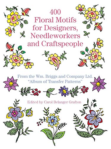 400 Floral Motifs for Designers, Needleworkers and Craftspeople: From the Wm. Briggs and Company ...