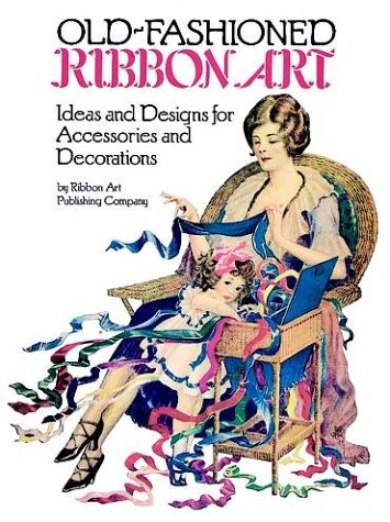 9780486251745: Old-Fashioned Ribbon Art: Ideas and Designs for Accessories and Decorations