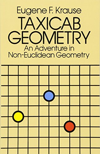 Taxicab Geometry: An Adventure in Non-Euclidean Geometry: Krause, Eugene F.