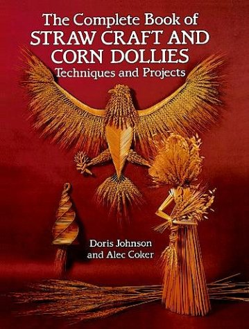 9780486252490: The Complete Book of Straw Craft and Corn Dollies: Techniques and Projects