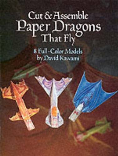 Cut & Assemble Paper Dragons That Fly (Dover Children's Activity Books): David Kawami