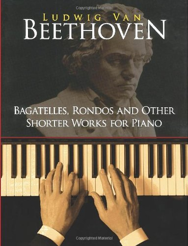 9780486253923: Bagatelles, Rondos and Other Shorter Works for Piano (Dover Music for Piano)