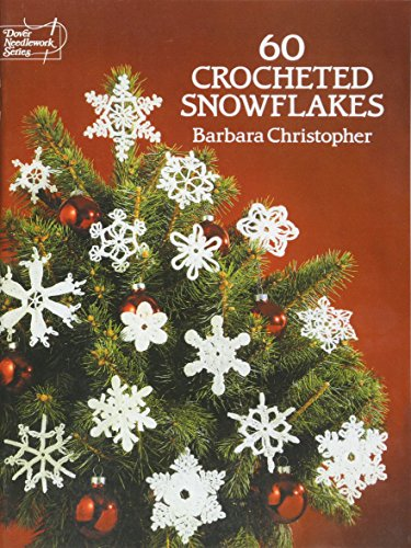60 Crocheted Snowflakes (Dover Knitting, Crochet, Tatting,: Barbara Christopher