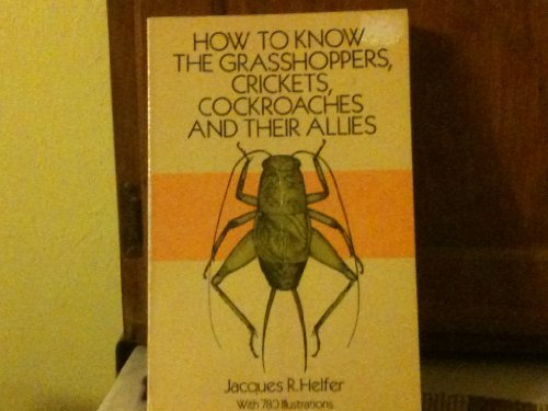 How to Know the Grasshoppers, Crickets, Cockroaches and Their Allies: Helfer, Jacques R.