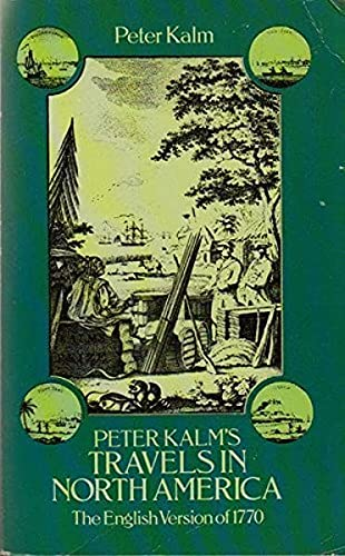 Peter Kalm's Travels in North America The English Version of 1770.