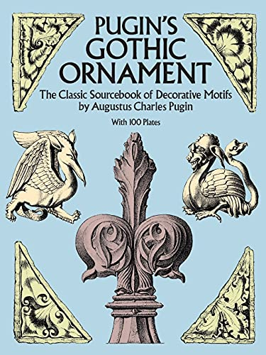 9780486255002: Pugin's Gothic Ornament: The Classic Sourcebook of Decorative Motifs with 100 Plates (Dover Pictorial Archive)
