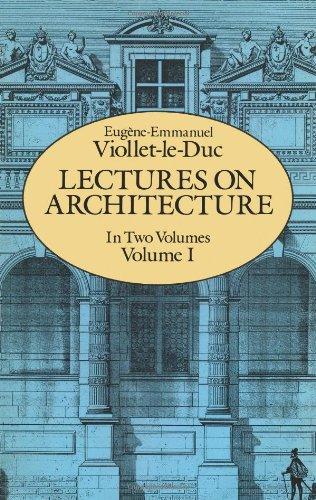 Lectures on Architecture (Volume 1): Eugene-Emmanuel Viollet-Le-Duc