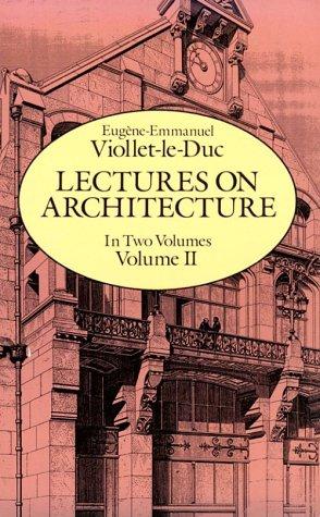 Lectures on Architecture (Volume 2): Viollet-Le-Duc, Eugene-Emmanuel