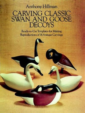 Carving Classic Swan and Goose Decoys: Ready-to-Use Templates for Making Reproductions of 16 ...