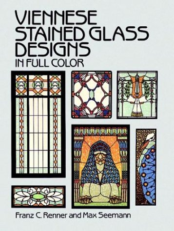Viennese Stained Glass Designs in Full Color: Renner, Franz C.; Seemann, Max