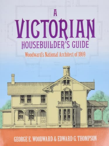 9780486257044: A Victorian Housebuilder's Guide: Woodward's National Architect of 1869 (Dover Architecture)