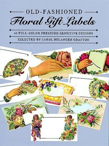 Old-Fashioned Floral Gift Labels: Full-Color Pressure-Sensitive Designs: Carol Belanger Grafton